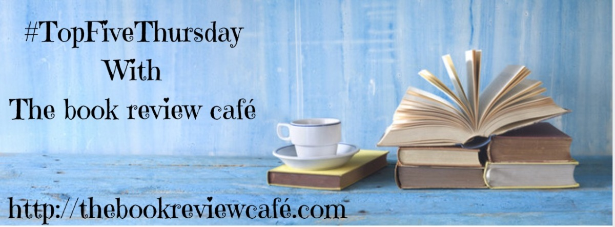 #TopFiveThursday with #BookBlogger #Author Bernadette Maycock @BRMaycock.