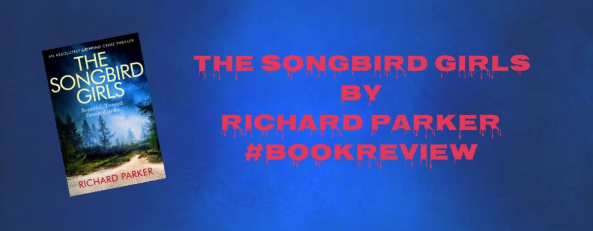 #TheSongbirdGirls by Richard Parker #BookReview #BlogTour @Bookwalter @Bookouture #Crime #BookSeries