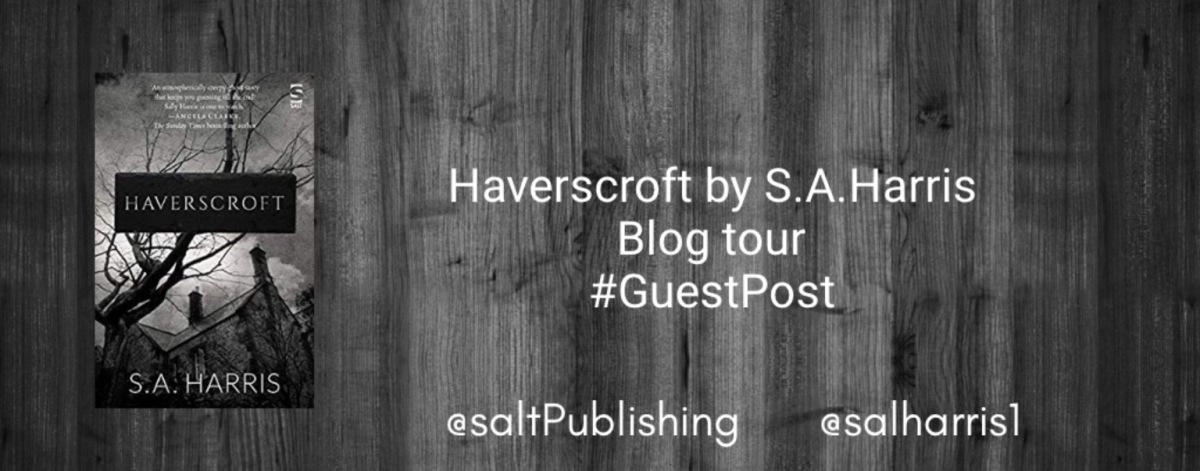 Haverscroft by S.A. Harris #GuestPost #Haverscroft @salharris1 @saltpublishing @EmmaDowson1
